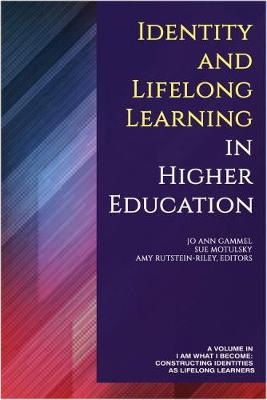 Identity and Lifelong Learning in Higher Education - I Am What I Become: Constructing Identities as Lifelong Learners (Hardback)