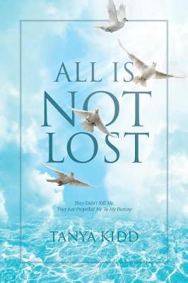 All Is Not Lost: They Did Not Kill Me, They Just Propelled Me to My Destiny (Paperback)