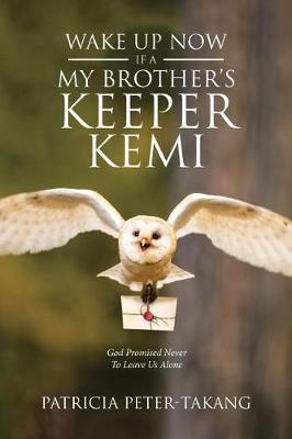 Wake Up Now: Ifa - My Brother's Keeper Kemi God Promised Never to Leave Us Alone (Paperback)