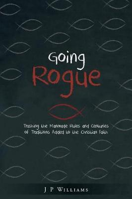 Going Rogue: Practical Faith for the 21st Century (Paperback)