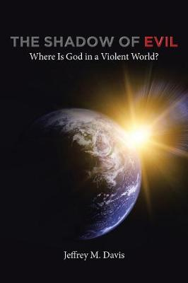 The Shadow of Evil: Where Is God in a Violent World? (Paperback)