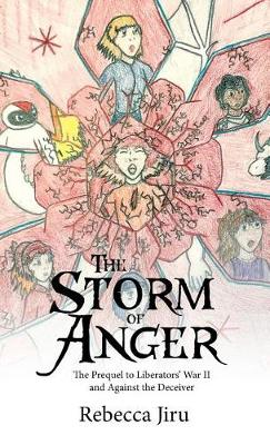 The Storm of Anger: The Prequel to Liberators' War II and Against the Deceiver (Hardback)