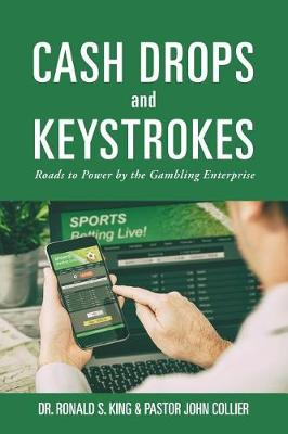 Cash Drops and Keystrokes: Roads to Power by the Gambling Enterprise (Paperback)