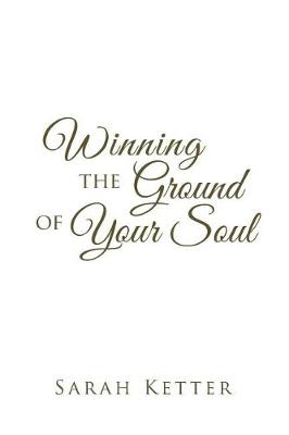 Winning the Ground of Your Soul (Paperback)