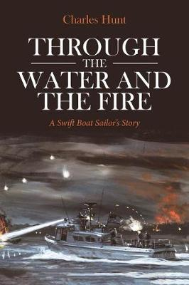 Through the Water and the Fire: A Swift Boat Sailor's Story (Paperback)