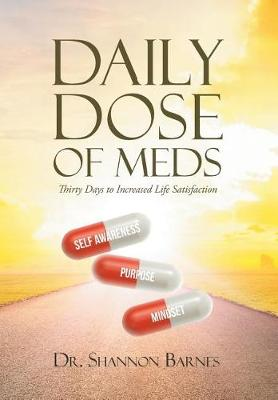Daily Dose of Meds: Thirty Days to Increased Life Satisfaction (Hardback)