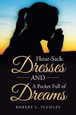 Flour-Sack Dresses and a Pocket Full of Dreams (Paperback)