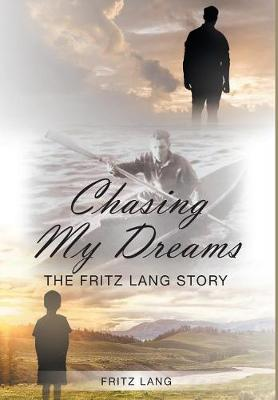 Chasing My Dreams: The Fritz Lang Story (Hardback)