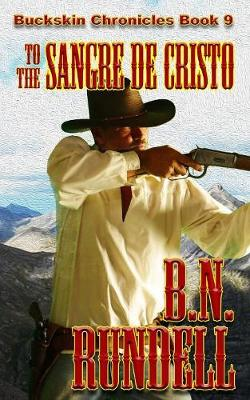 To The Sangre De Cristo - Buckskin Chronicles 9 (Paperback)