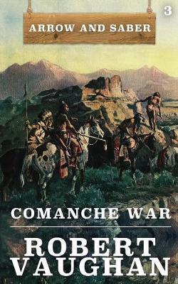 Comanche War: Arrow and Saber Book 3 - Arrow and Saber 3 (Paperback)