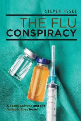 The Flu Conspiracy: A Frank Stevens and the Geriatric Boys Novel (Paperback)