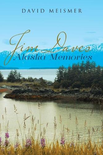 Jim Daves Alaska Memories (Paperback)