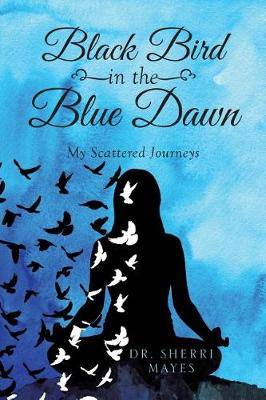 Black Bird in the Blue Dawn: My Scattered Journeys (Paperback)