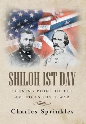 Shiloh 1st Day: Turning Point of the American Civil War (Hardback)