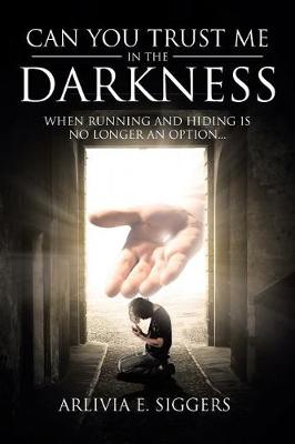 Can You Trust Me in the Darkness: When Running and Hiding Is No Longer an Option... (Paperback)