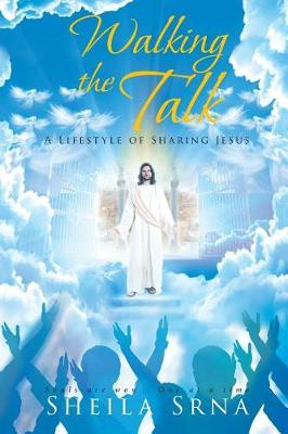 Walking the Talk - A Lifestyle of Sharing Jesus (Paperback)