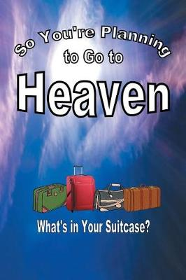 So You're Planning to Go to Heaven (Paperback)