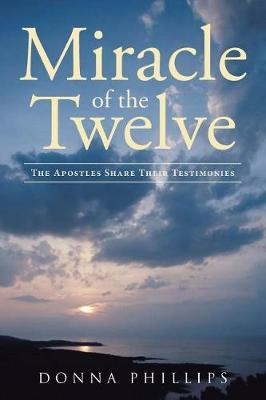 Miracle Of The Twelve The Apostles Share Their Testimonies (Paperback)