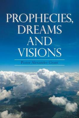 Prophecies, Dreams and Visions (Paperback)