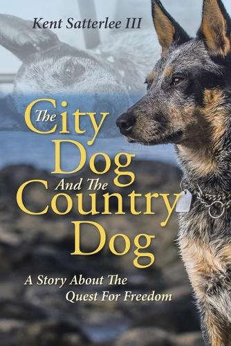 The City Dog and the Country Dog: A Story about the Quest for Freedom (Paperback)