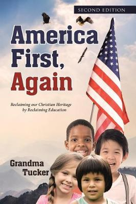 America First, Again: Reclaiming Our Christian Heritage by Reclaiming Education (Paperback)