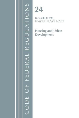 Code of Federal Regulations, Title 24 Housing and Urban Development 200-499, Revised as of April 1, 2018 - Code of Federal Regulations, Title 24 Housing and Urban Development (Paperback)