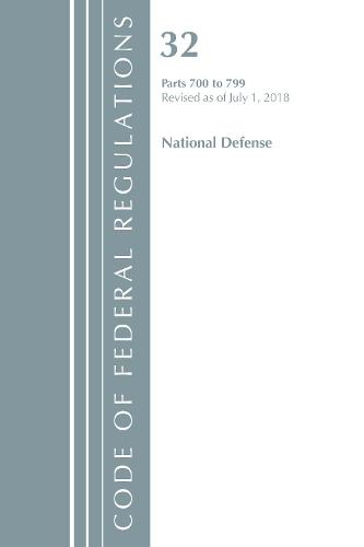 Code of Federal Regulations, Title 32 National Defense 700-799, Revised as of July 1, 2018 - Code of Federal Regulations, Title 32 National Defense (Paperback)
