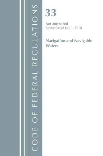 Code of Federal Regulations, Title 33 Navigation and Navigable Waters 200-End, Revised as of July 1, 2018 - Code of Federal Regulations, Title 33 Navigation and Navigable Waters (Paperback)