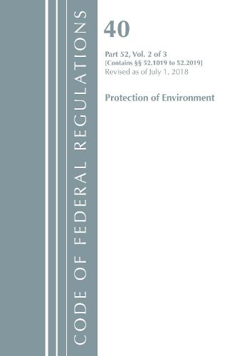 Code of Federal Regulations, Title 40 Protection of the Environment 52.1019-52.2019, Revised as of July 1, 2018 - Code of Federal Regulations, Title 40 Protection of the Environment (Paperback)