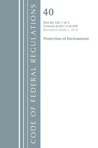 Code of Federal Regulations, Title 40: Part 60, (Sec. 60.1 - 60.499) (Protection of Environment) Air Programs: Revised 7/18 - Code of Federal Regulations, Title 40 Protection of the Environment (Paperback)