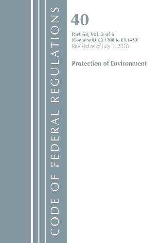 Code of Federal Regulations, Title 40 Protection of the Environment 63.1200-63.1439, Revised as of July 1, 2018 - Code of Federal Regulations, Title 40 Protection of the Environment (Paperback)