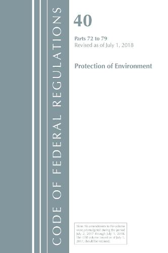 Code of Federal Regulations, Title 40: Parts 72-79 (Protection of Environment) Air Programs: Revised 7/18 - Code of Federal Regulations, Title 40 Protection of the Environment (Paperback)