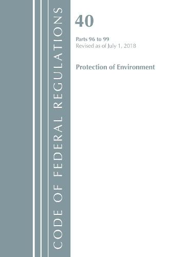 Code of Federal Regulations, Title 40 Protection of the Environment 96-99, Revised as of July 1, 2018 - Code of Federal Regulations, Title 40 Protection of the Environment (Paperback)