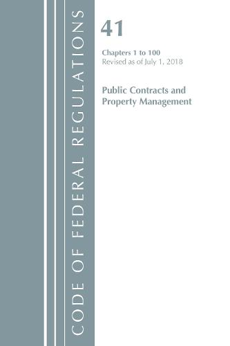 Code of Federal Regulations, Title 41 Public Contracts and Property Management 1-100, Revised as of July 1, 2018 - Code of Federal Regulations, Title 41 Public Contracts and Property Management (Paperback)