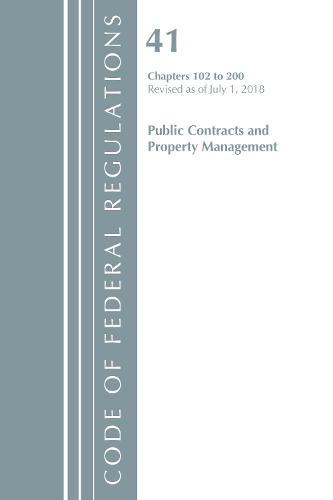 Code of Federal Regulations, Title 41 Public Contracts and Property Management 102-200, Revised as of July 1, 2018 - Code of Federal Regulations, Title 41 Public Contracts and Property Management (Paperback)
