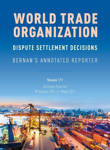 WTO Dispute Settlement Decisions: Bernan's Annotated Reporter - WTO Dispute Settlement Decisions: Bernan's Annotated Reporter (Hardback)