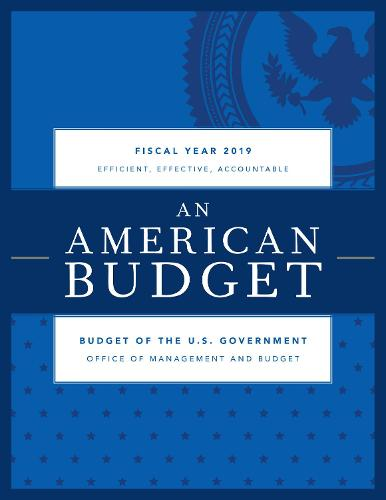 Budget of the United States Government, Fiscal Year 2019: An American Budget (Paperback)