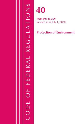 Code of Federal Regulations, Title 40 Protection of the Environment 190-259, Revised as of July 1, 2020 - Code of Federal Regulations, Title 40 Protection of the Environment (Paperback)