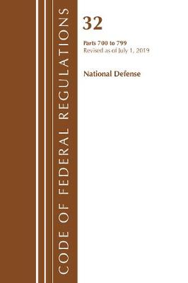 Code of Federal Regulations, Title 32 National Defense 700-799, Revised as of July 1, 2019 - Code of Federal Regulations, Title 32 National Defense (Paperback)