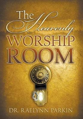 The Heavenly Worship Room (Hardback)