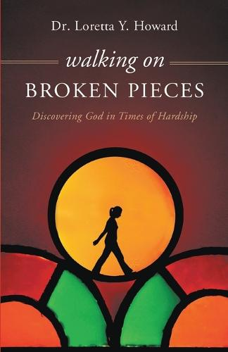 Walking on Broken Pieces: Discovering God in Times of Hardship (Paperback)
