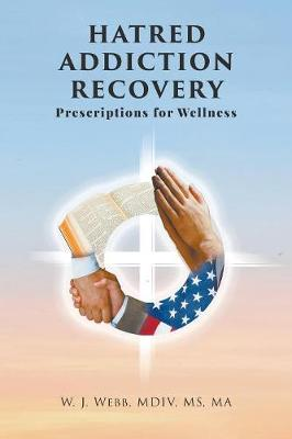 Hatred Addiction Recovery: Prescriptions for Wellness (Paperback)