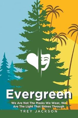 Evergreen: We Are Not the Masks We Wear, We Are the Light That Shines Through (Paperback)