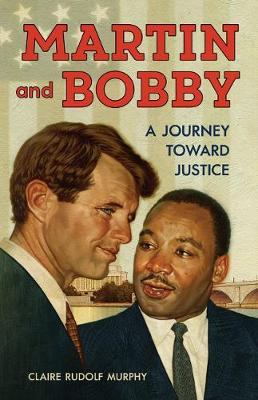 Martin and Bobby: A Journey Toward Justice (Hardback)