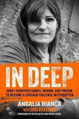 In Deep: How I Survived Gangs, Heroin, and Prison to Become a Chicago Violence Interrupter (Hardback)