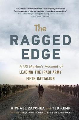 The Ragged Edge: A US Marine's Account of Leading the Iraqi Army Fifth Battalion (Paperback)