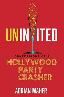 Uninvited: Confessions of a Hollywood Party Crasher (Paperback)