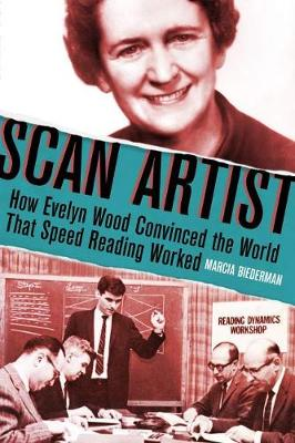 Scan Artist: How Evelyn Wood Convinced the World That Speed-Reading Worked (Hardback)