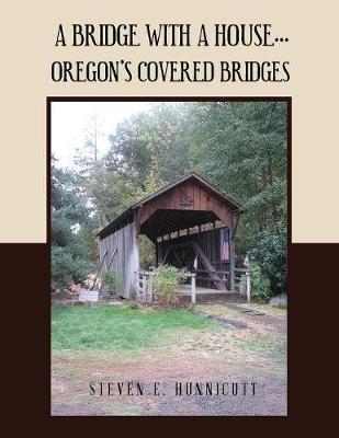 A Bridge with a House...: Oregon's Covered Bridges (Paperback)