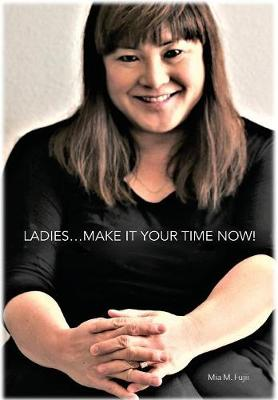Ladies...Your Time Is Now! (Hardback)